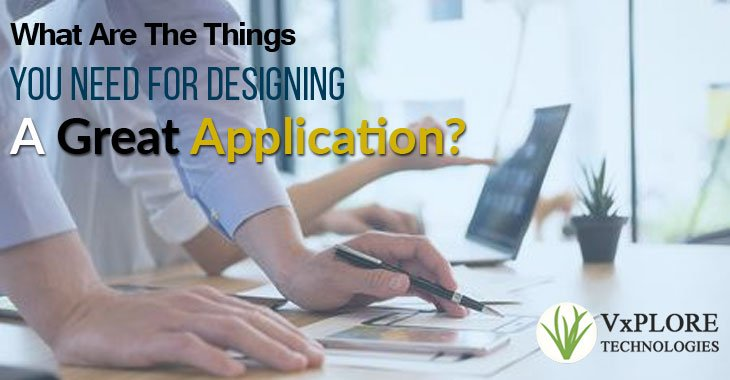 What Are The Things You Need For Designing A Great Application?