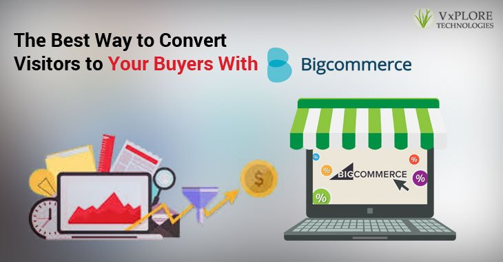 The Best Way to Convert Visitors to Your Buyers With BigCommerce