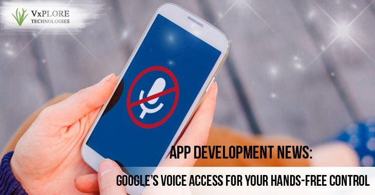 App Development News: Google's Voice Access For Your hands-Free Control