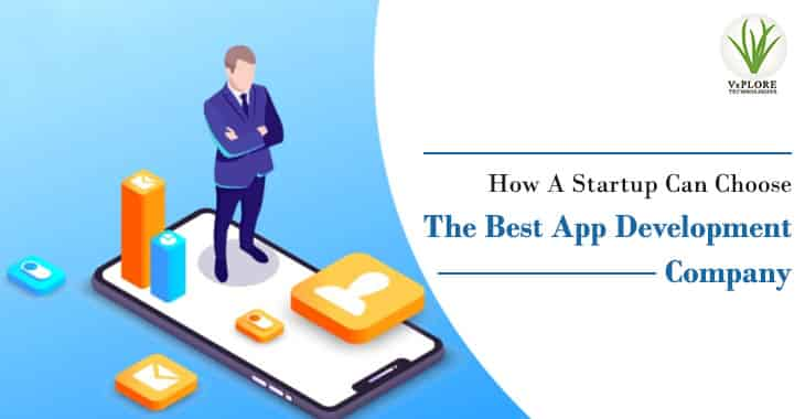 How A Startup Can Choose The Best App Development Company